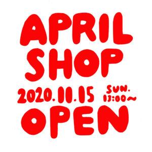 APRIL SHOP OPEN 2020.11.15